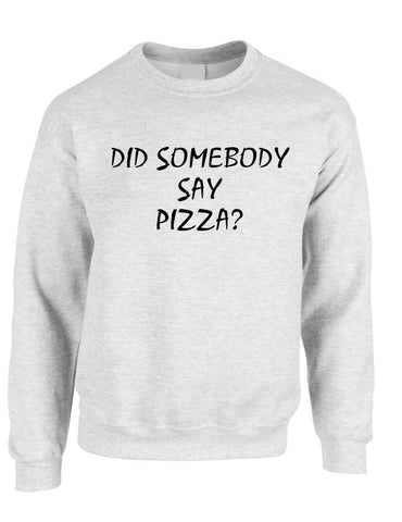 Adult Crewneck Did Somebody Say Pizza Love Funny Top - ALLNTRENDSHOP - 1