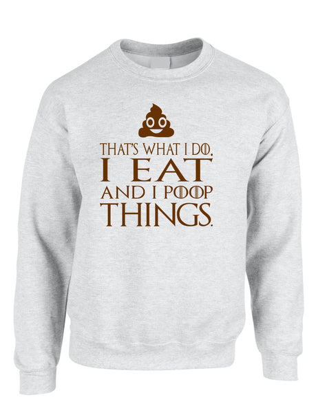 Adult Sweatshirt That's What I Do I Eat And I Poop Things Fun