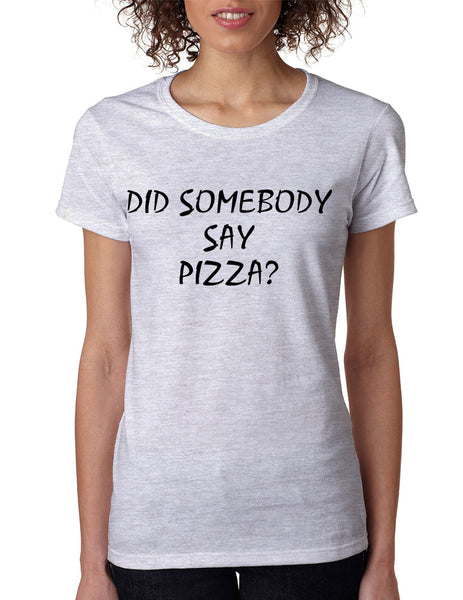 Women's T Shirt Did Somebody Say Pizza Cool Love Pizza Tee - ALLNTRENDSHOP - 6