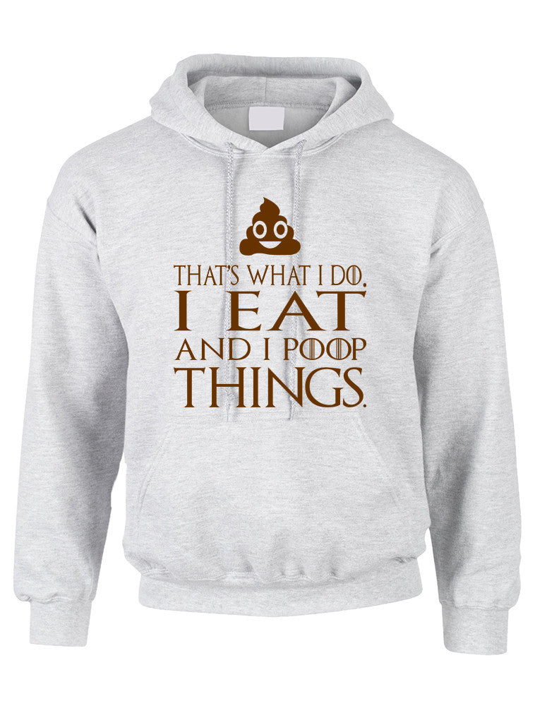 Adult Hoodie That's What I Do I Eat And I Poop Things Humor