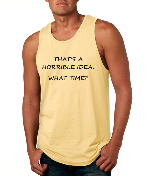 Men's Tank Top That's A Horrible Idea What Time Funny Top - ALLNTRENDSHOP - 4