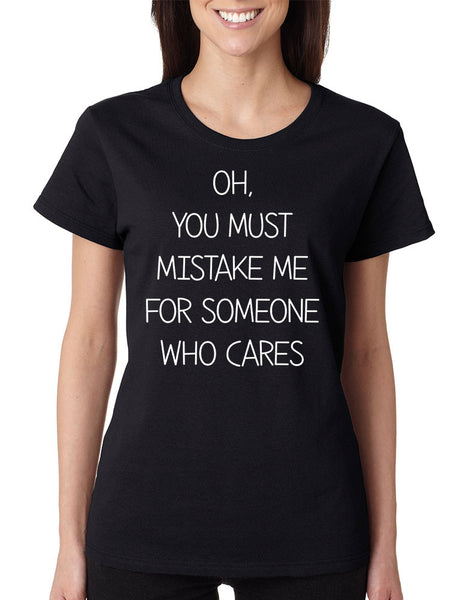 Women's T Shirt You Must Mistake Me Someone Cares Funny Shirt - ALLNTRENDSHOP - 7