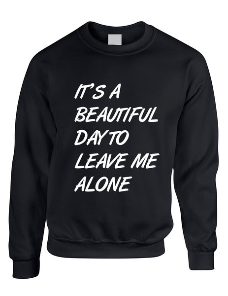 Adult Crewneck It's A Beautiful Day To Leave Me Alone Funny - ALLNTRENDSHOP - 1