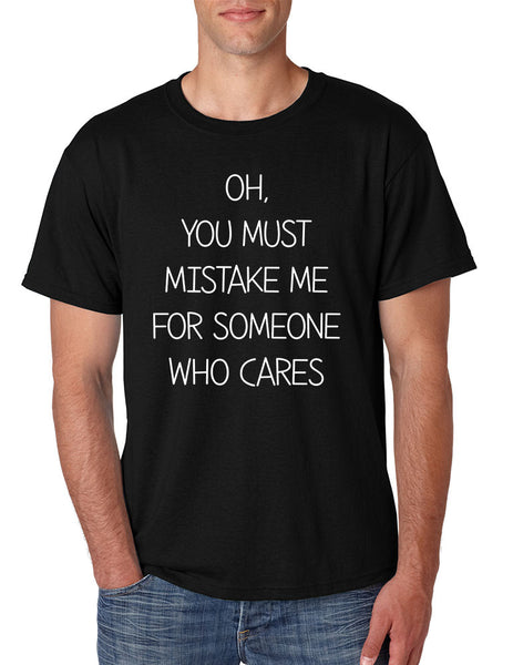 Men's T Shirt You Must Mistake Me Someone Cares Funny T Shirt - ALLNTRENDSHOP - 6