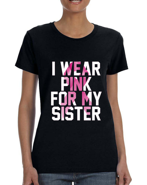 Women's T Shirt I Wear Pink For My Sister Cancer Awareness