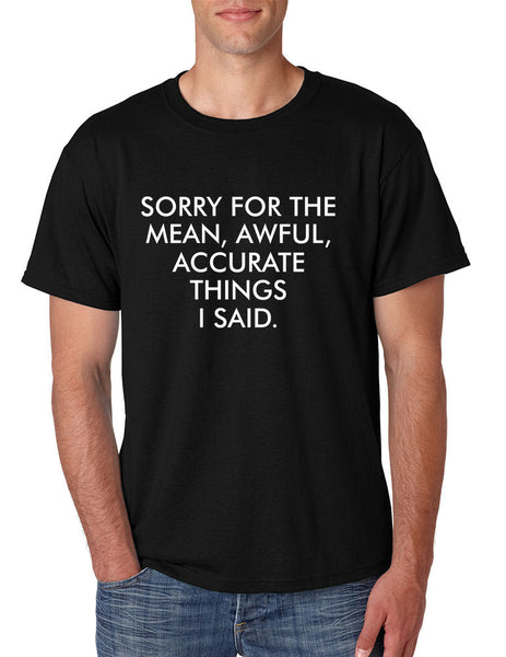 Men's T Shirt Sorry For The Mean Awful Accurate Things Fun Tee - ALLNTRENDSHOP - 2