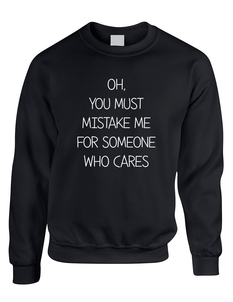 Adult Sweatshirt You Must Mistake Me Someone Cares Fun Top - ALLNTRENDSHOP - 1