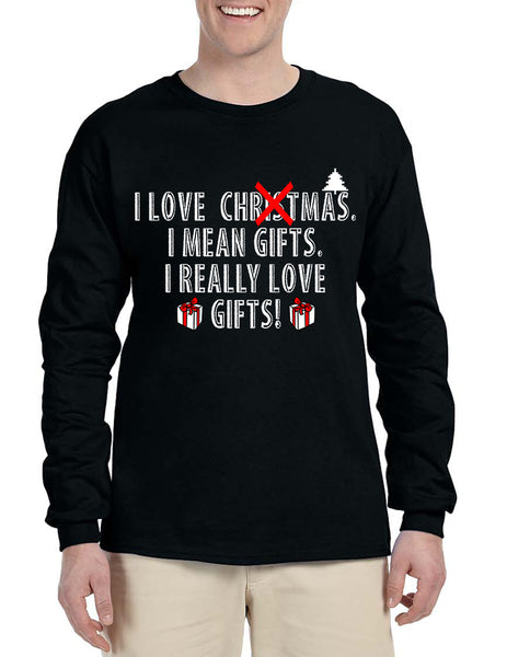 Men's Long Sleeve I Love Christmas I Mean Gifts Fun Xmas Tee