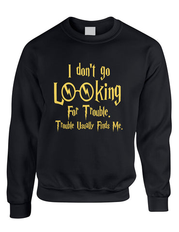 Adult Crewneck I Don't Go Looking For Trouble Finds Me - ALLNTRENDSHOP - 1