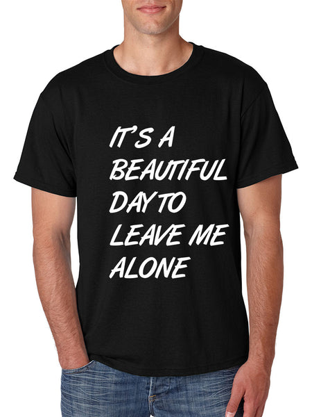 Men's T Shirt It's A Beautiful Day To Leave Me Alone Fun Tee - ALLNTRENDSHOP - 5