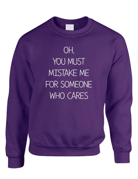 Adult Sweatshirt You Must Mistake Me Someone Cares Fun Top - ALLNTRENDSHOP - 2