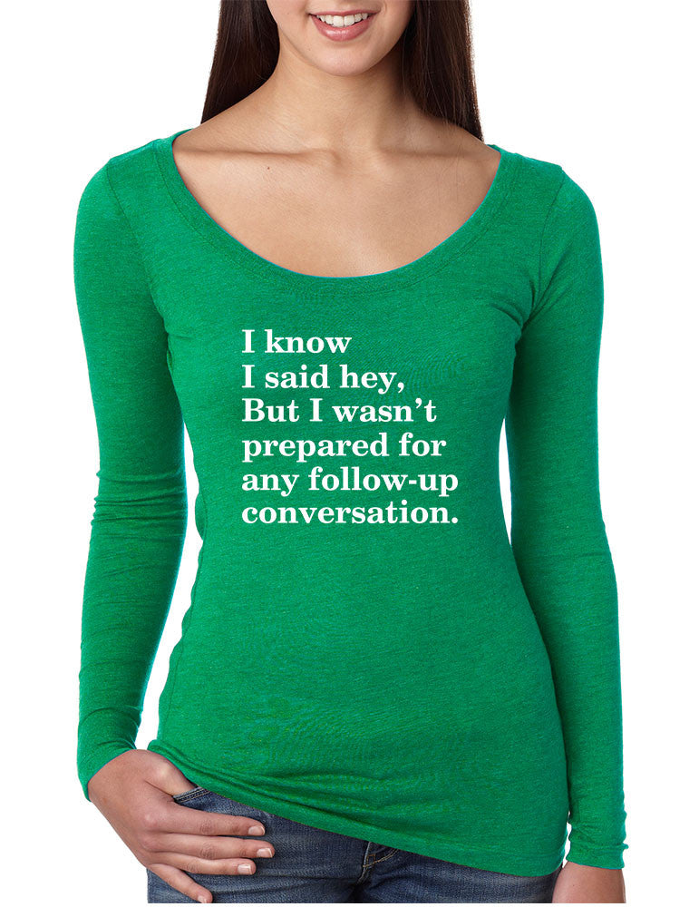 Women's Shirt I Know I Said Hey Wasn't Prepared For Humor Shirt