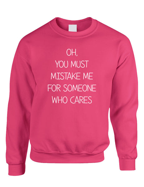Adult Sweatshirt You Must Mistake Me Someone Cares Fun Top - ALLNTRENDSHOP - 3