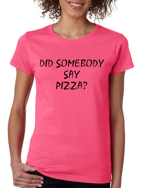 Women's T Shirt Did Somebody Say Pizza Cool Love Pizza Tee - ALLNTRENDSHOP - 1