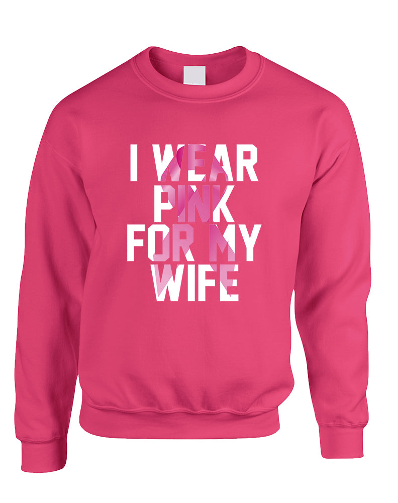 Adult Sweatshirt I Wear Pink For My Wife Breast Cancer Support