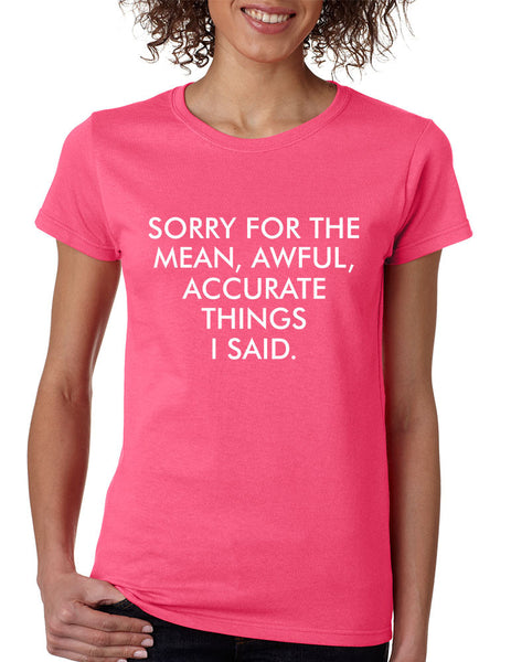 Women's T Shirt Sorry For The Mean Awful Accurate Things Funny - ALLNTRENDSHOP - 3
