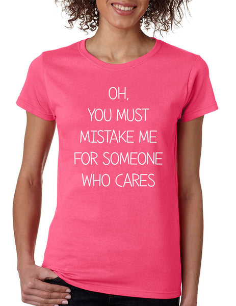 Women's T Shirt You Must Mistake Me Someone Cares Funny Shirt - ALLNTRENDSHOP - 6