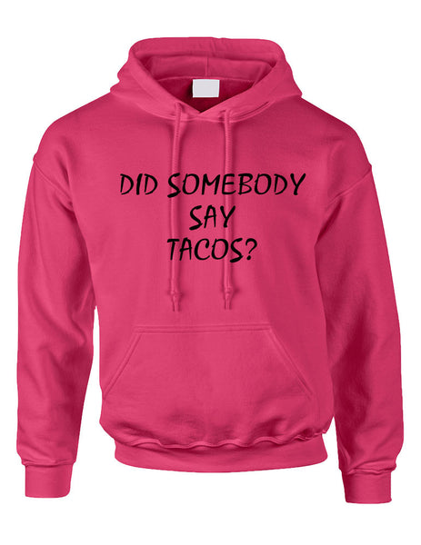 Adult Hoodie Did Somebody Say Tacos Love Food Top - ALLNTRENDSHOP - 5