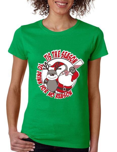 Women's T Shirt Tis The Season Drink No Reason Fun Ugly Xmas - ALLNTRENDSHOP - 1