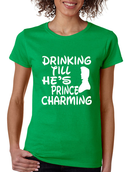 Women's T Shirt Drinking Till He's Prince Charming Party Drunk - ALLNTRENDSHOP - 1