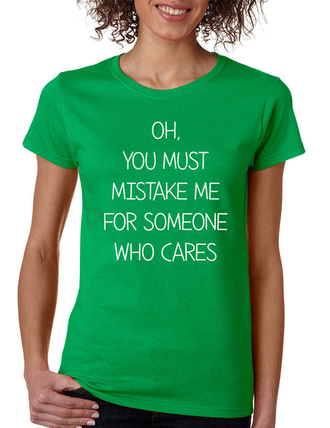 Women's T Shirt You Must Mistake Me Someone Cares Funny Shirt - ALLNTRENDSHOP - 5