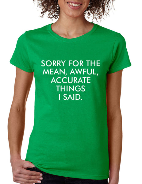 Women's T Shirt Sorry For The Mean Awful Accurate Things Funny - ALLNTRENDSHOP - 4