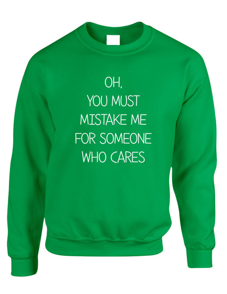 Adult Sweatshirt You Must Mistake Me Someone Cares Fun Top - ALLNTRENDSHOP - 4