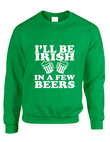 Adult Sweatshirt I'll Be Irish In Few Beers St Patrick's Day Top - ALLNTRENDSHOP - 1