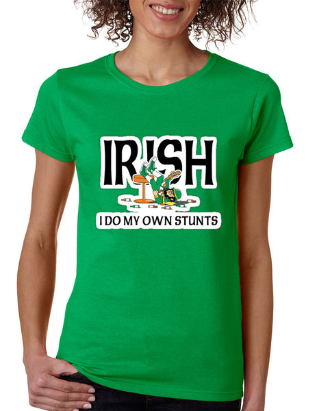 Women's T Shirt I Do My Own Irish Stunts St Patrick's Tee