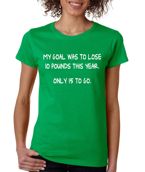 Women's T Shirt My Goal Was To Lose 10 Pounds This Year Cool - ALLNTRENDSHOP - 5
