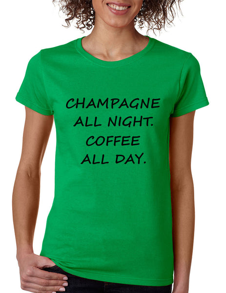 Women's T Shirt Champagne All Night Coffee All Day Cool Fun Tee - ALLNTRENDSHOP - 5