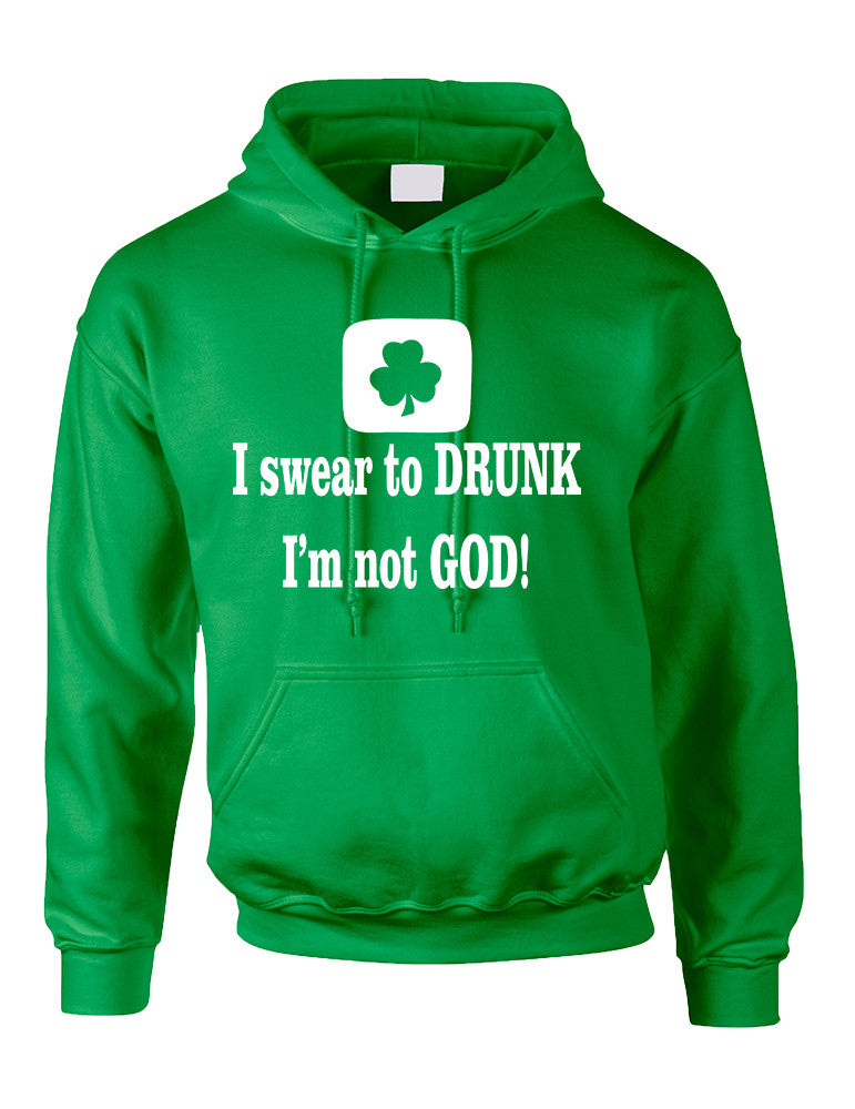 Adult Hoodie I Swear To Drunk I'm Not God St Patrick's Top