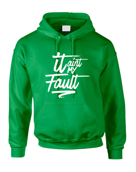 Adult Hoodie It Aint My Fault Cool Trendy Troublemaker Top