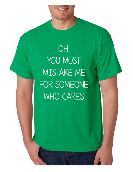 Men's T Shirt You Must Mistake Me Someone Cares Funny T Shirt - ALLNTRENDSHOP - 5