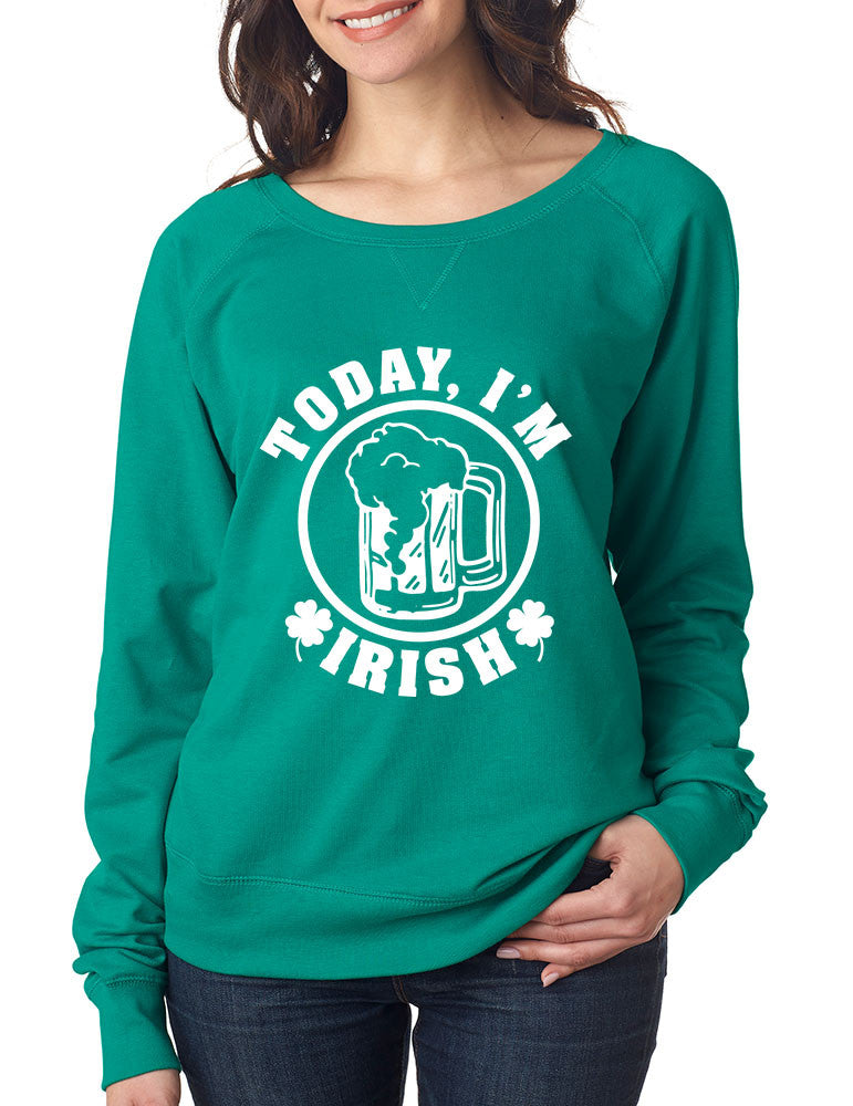 Today I'm Irish women long sleeve Shirt saint patricks day - ALLNTRENDSHOP - 1