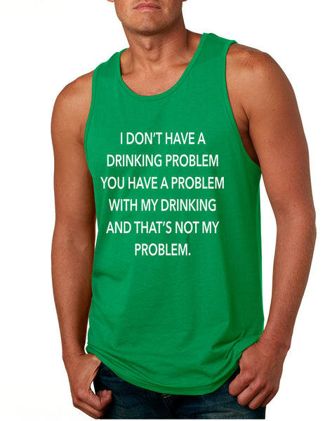 Men's Tank Top I Don't Have A Drinking Problem Sarcasm Top