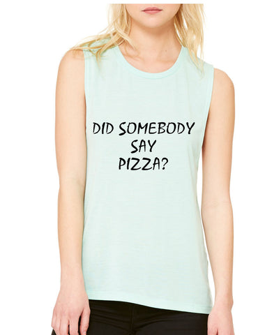Women's Flowy Muscle Top Did Somebody Say Pizza Top - ALLNTRENDSHOP - 1