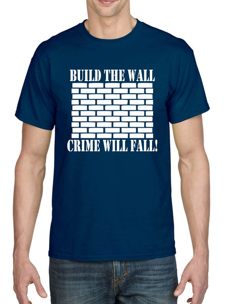 Men's T Shirt Build The Wall Crime Will Fall Trendy Tee Cool Stuff
