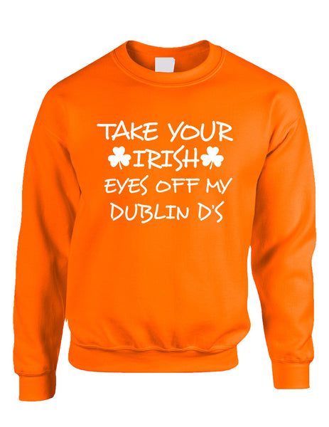 Adult Sweatshirt Take Your Irish Eyes Off My Dublin St Patrick's
