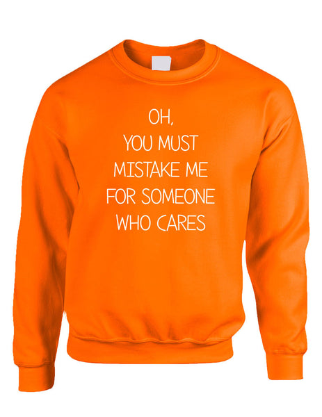 Adult Sweatshirt You Must Mistake Me Someone Cares Fun Top - ALLNTRENDSHOP - 7
