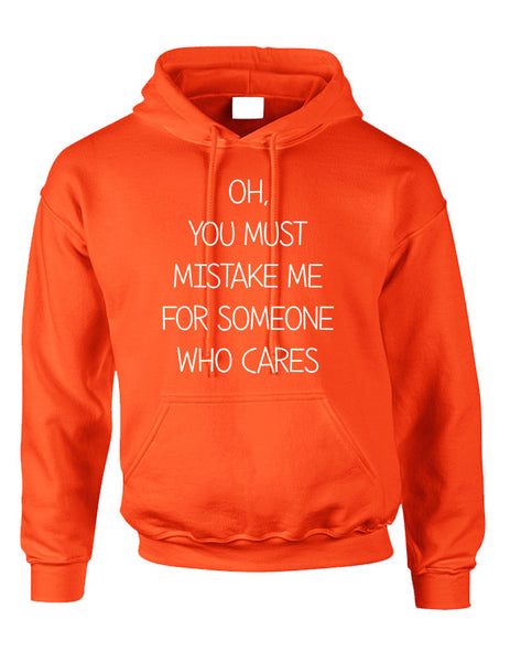 Adult Hoodie You Must Mistake Me Someone Cares Funny Top - ALLNTRENDSHOP - 4
