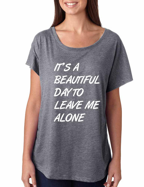 Women's Dolman Shirt It's A Beautiful Day To Leave Me Alone - ALLNTRENDSHOP - 1