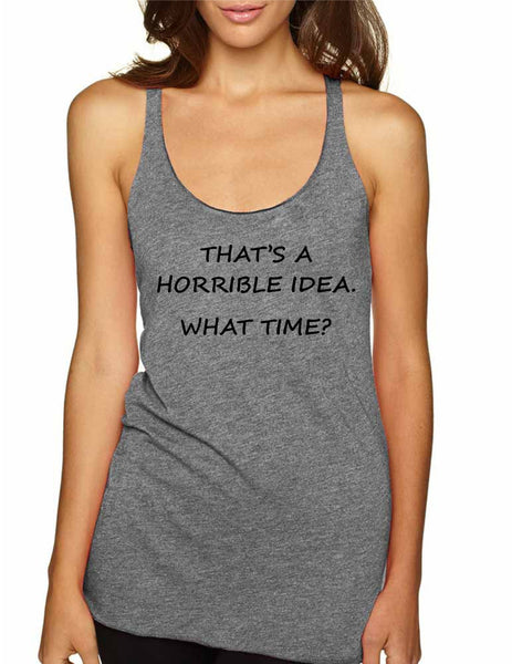 Women's Tank Top That's A Horrible Idea What Time Cool Top - ALLNTRENDSHOP - 2