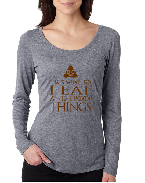 Women's Shirt That's What I Do I Eat And I Poop Things Funny