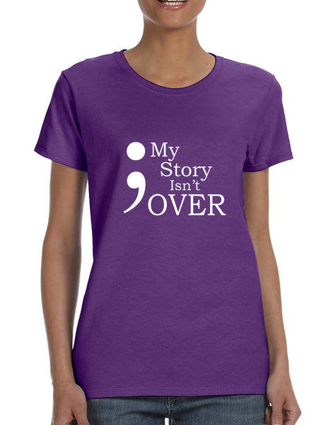 Women's T Shirt My Story Isn't Over Semicolon Tee