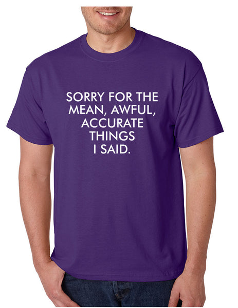 Men's T Shirt Sorry For The Mean Awful Accurate Things Fun Tee - ALLNTRENDSHOP - 4
