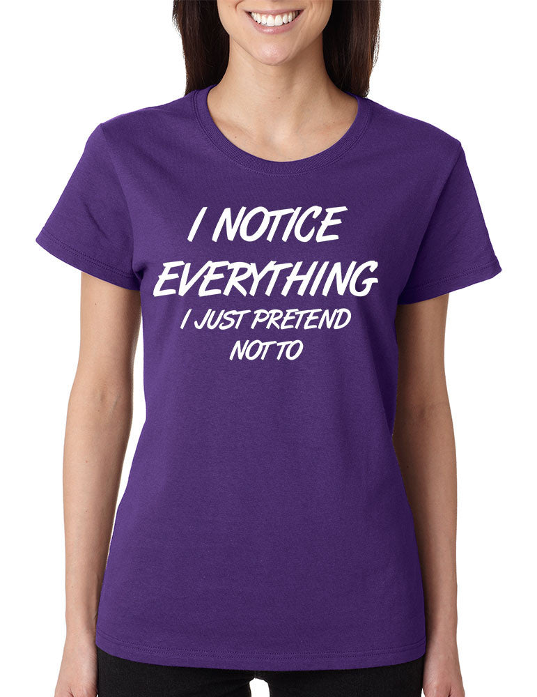 Women's T Shirt I Notice Everything Pretend Not To Humor - ALLNTRENDSHOP - 1