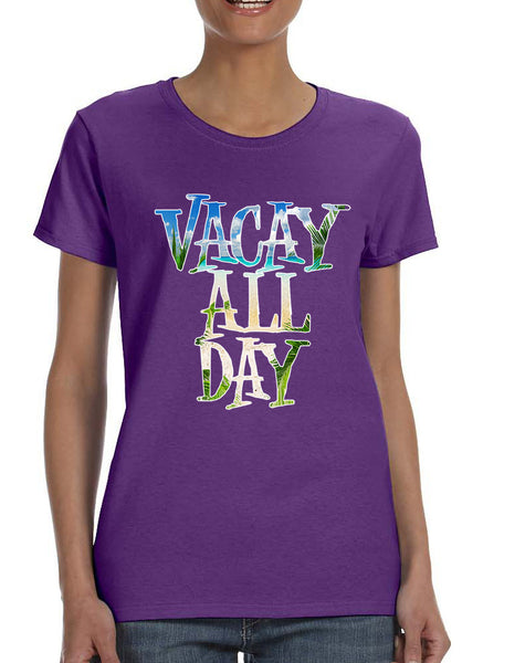 Women's T Shirt Vacay All Day Vacation Holiday Summer Tee
