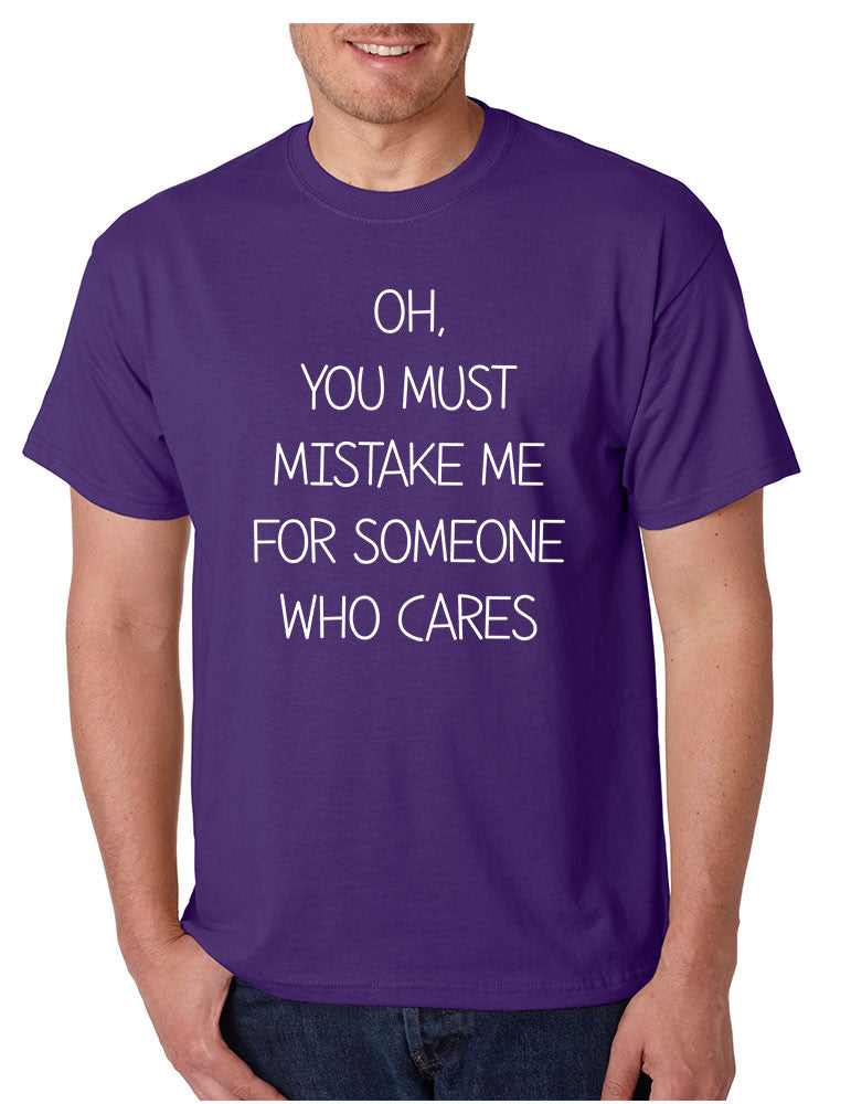 Men's T Shirt You Must Mistake Me Someone Cares Funny T Shirt - ALLNTRENDSHOP - 1
