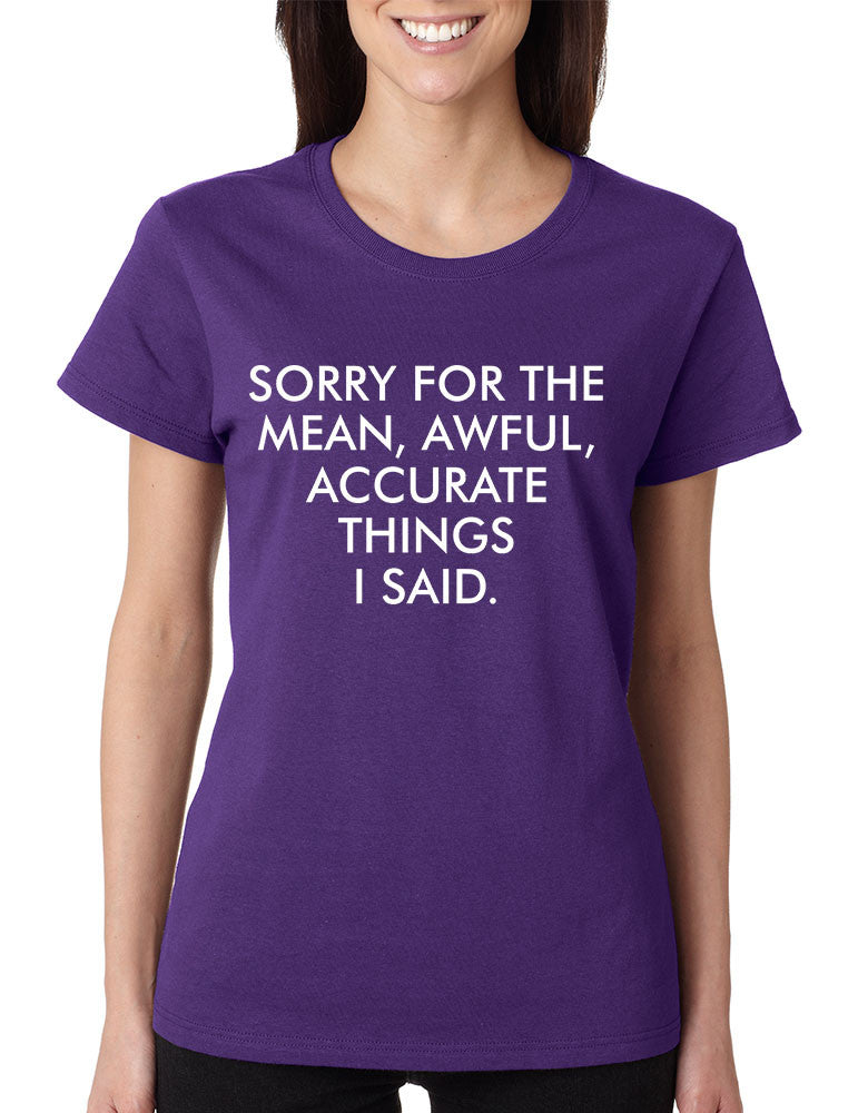 Women's T Shirt Sorry For The Mean Awful Accurate Things Funny - ALLNTRENDSHOP - 1
